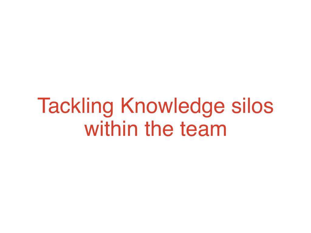 Tackling Knowledge silos within the team