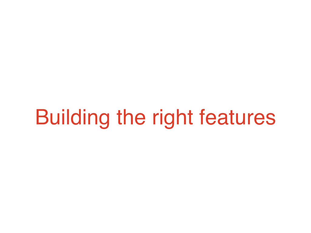 Building the right features
