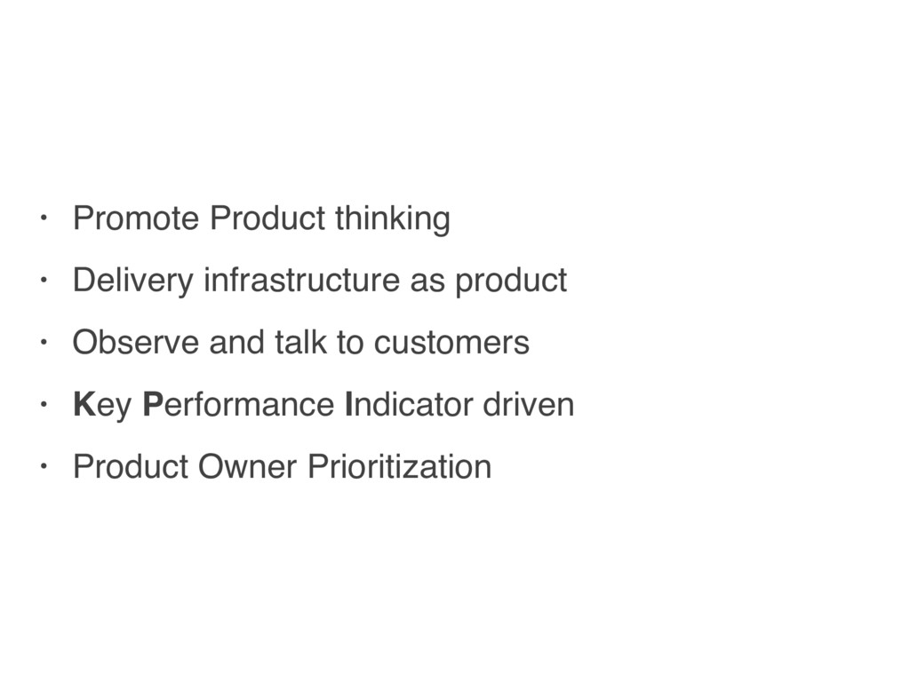 • Promote Product thinking • Delivery infrastru...