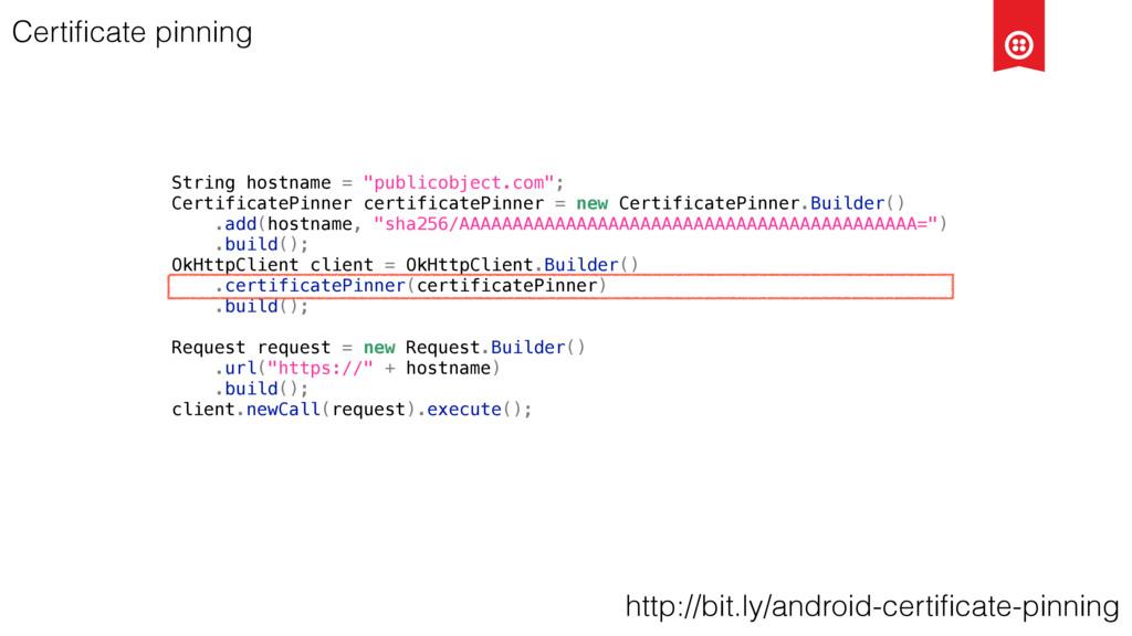 "Certificate pinning String hostname = ""publicobj..."