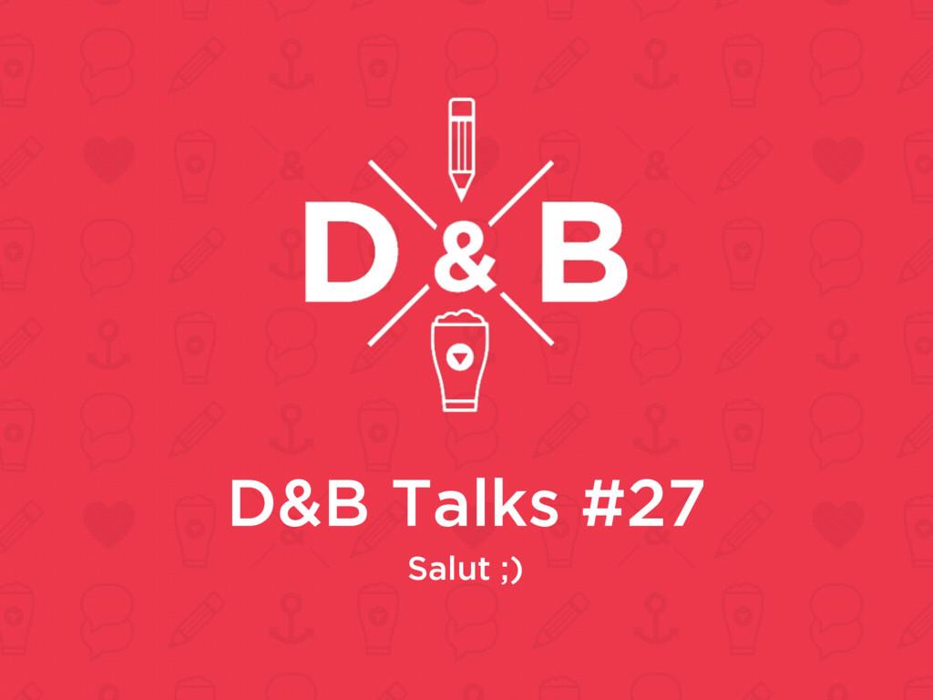 D&B Talks #27 Salut ;)