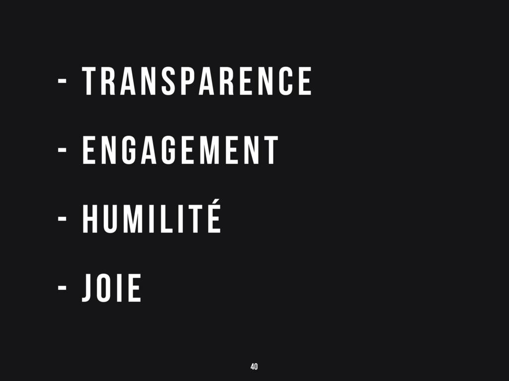 40 - Transparence - engagement - humilité - joie