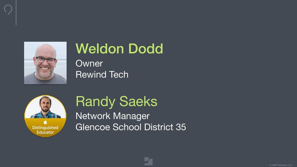 © JAMF Software, LLC Weldon Dodd Owner  Rewind ...