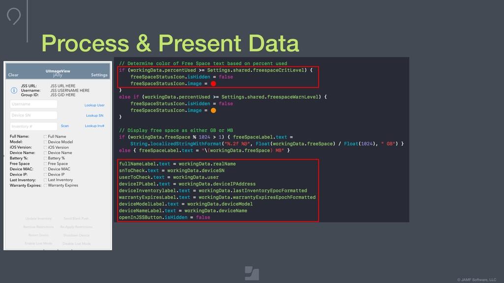 © JAMF Software, LLC Process & Present Data