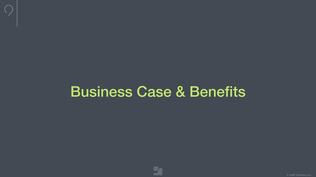 © JAMF Software, LLC Business Case & Benefits