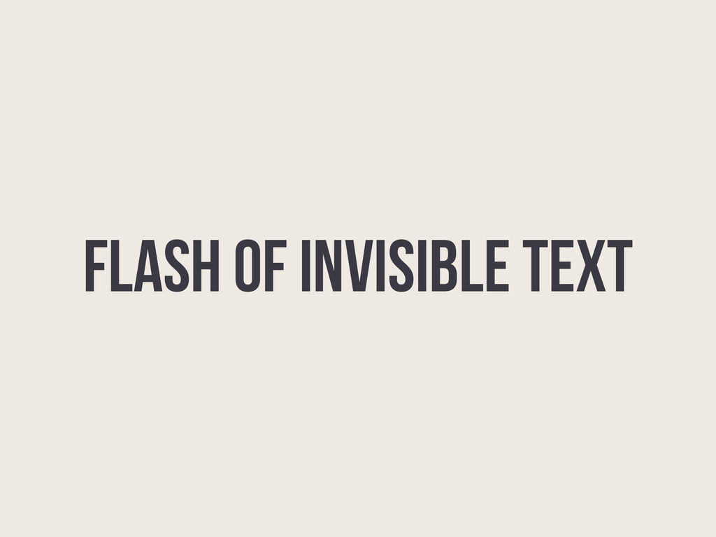 Flash of Invisible Text