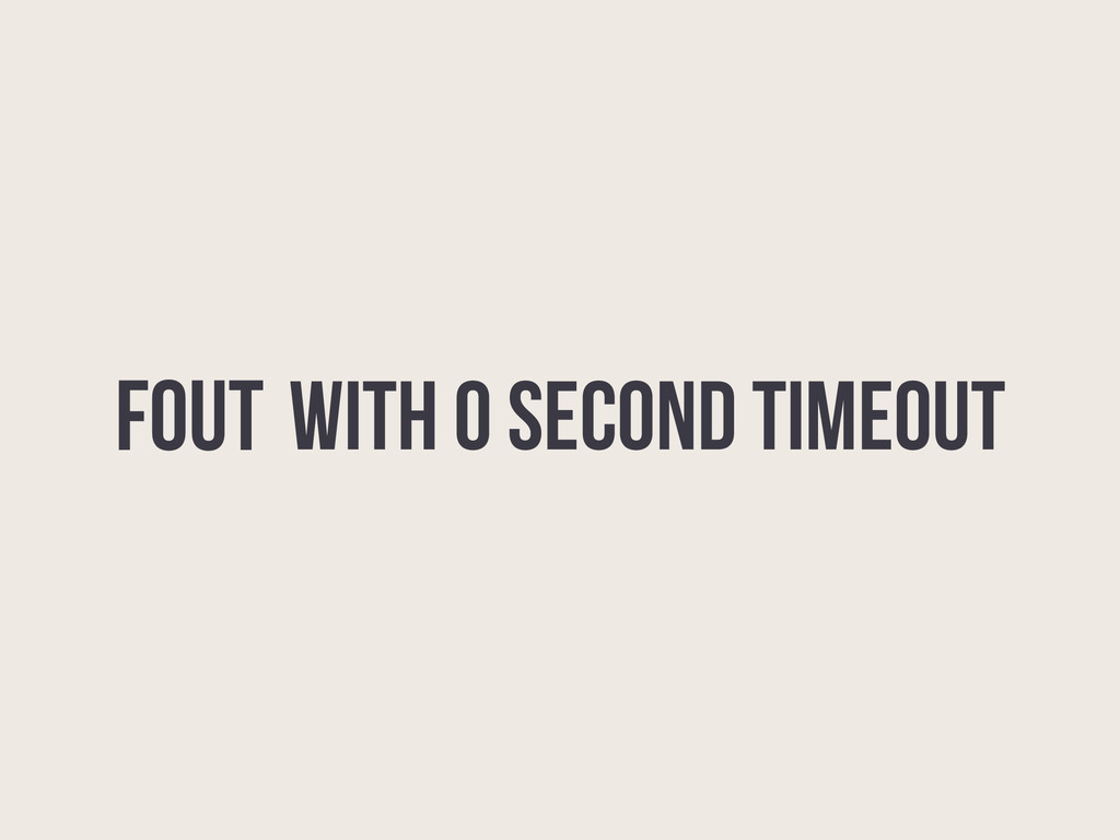 FOUT WITH 0 SECOND TIMEOUT