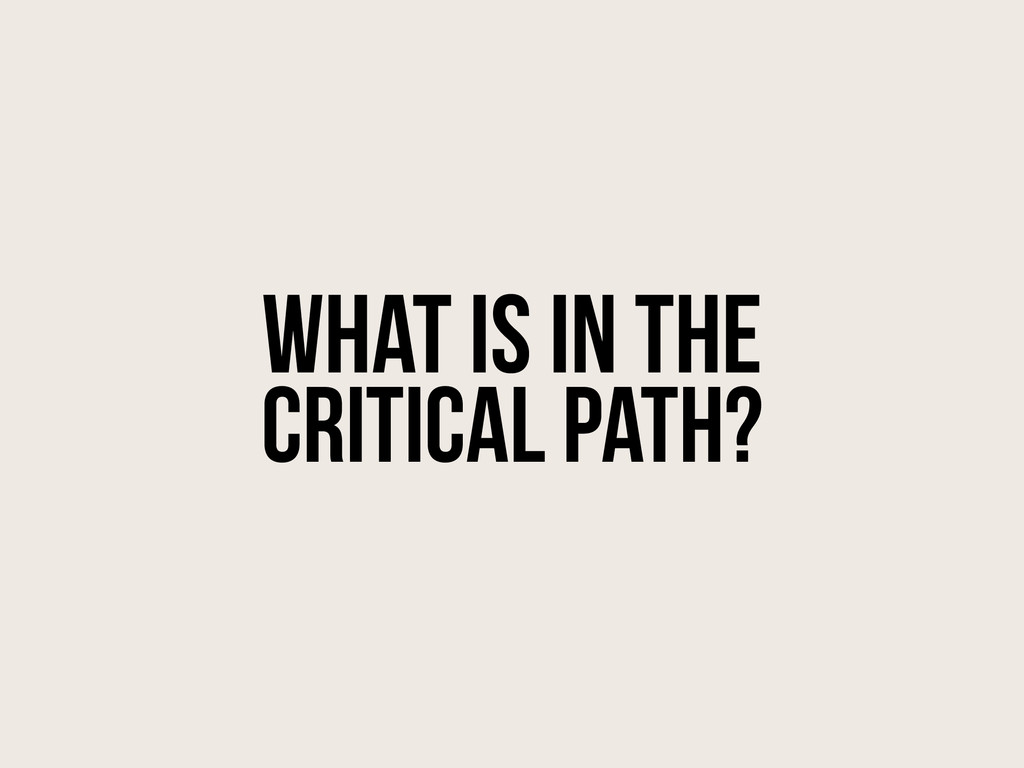 What is in THE critical path?
