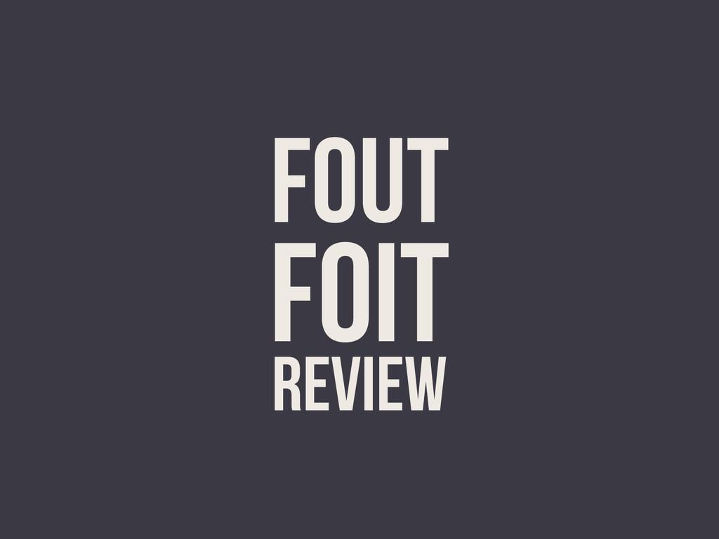 FOUT FOIT REVIEW