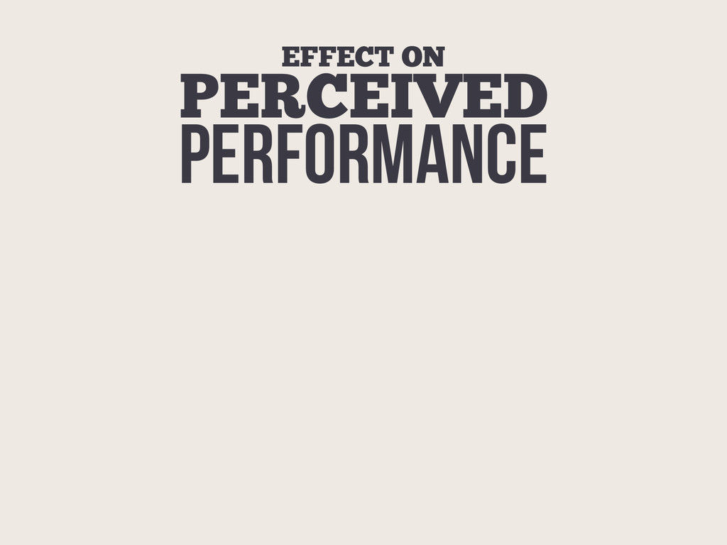 EFFECT ON PERCEIVED PERFORMANCE