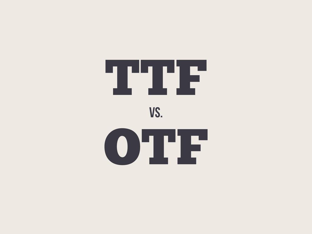 vs. OTF TTF