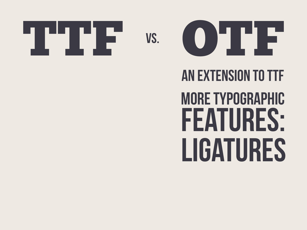 vs. OTF TTF AN EXTENSION TO TTF MORE TYPOGRAPHI...