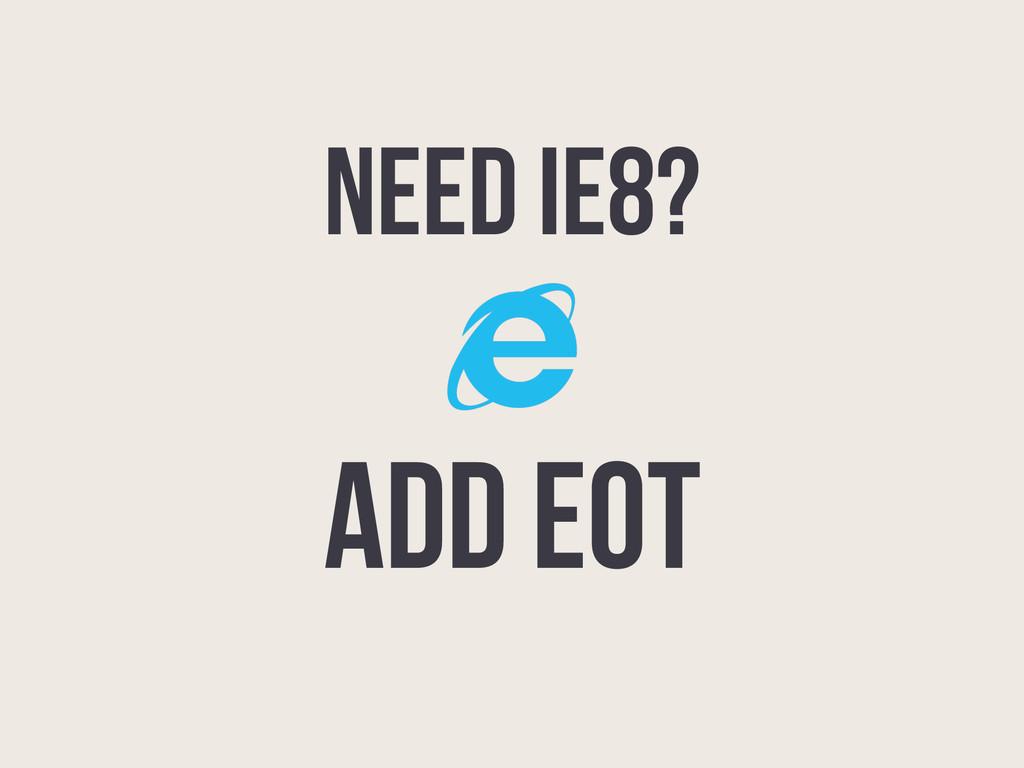 NEED IE8? Add EOT