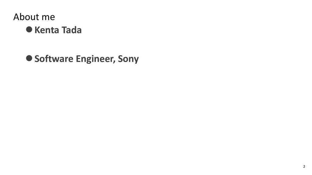 About me ⚫Kenta Tada ⚫Software Engineer, Sony 2