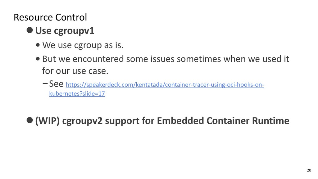 Resource Control ⚫Use cgroupv1 • We use cgroup ...