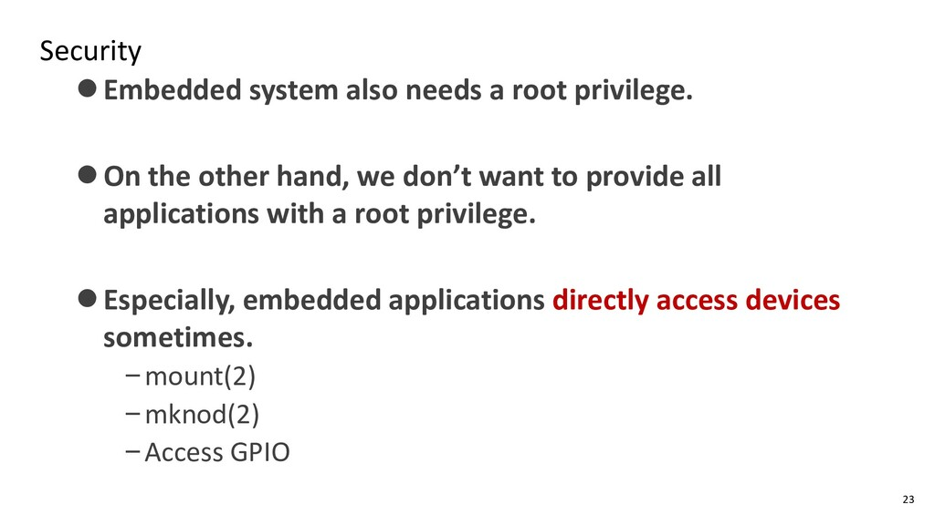 Security ⚫Embedded system also needs a root pri...