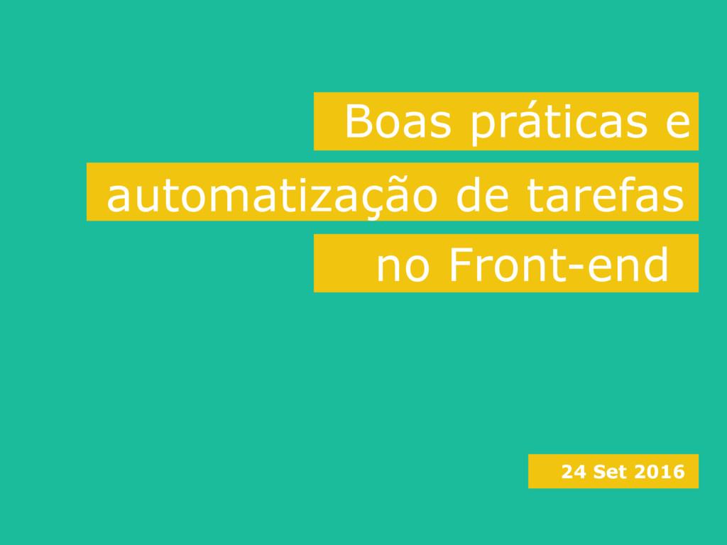 Boas práticas e 24 Set 2016 automatização de ta...