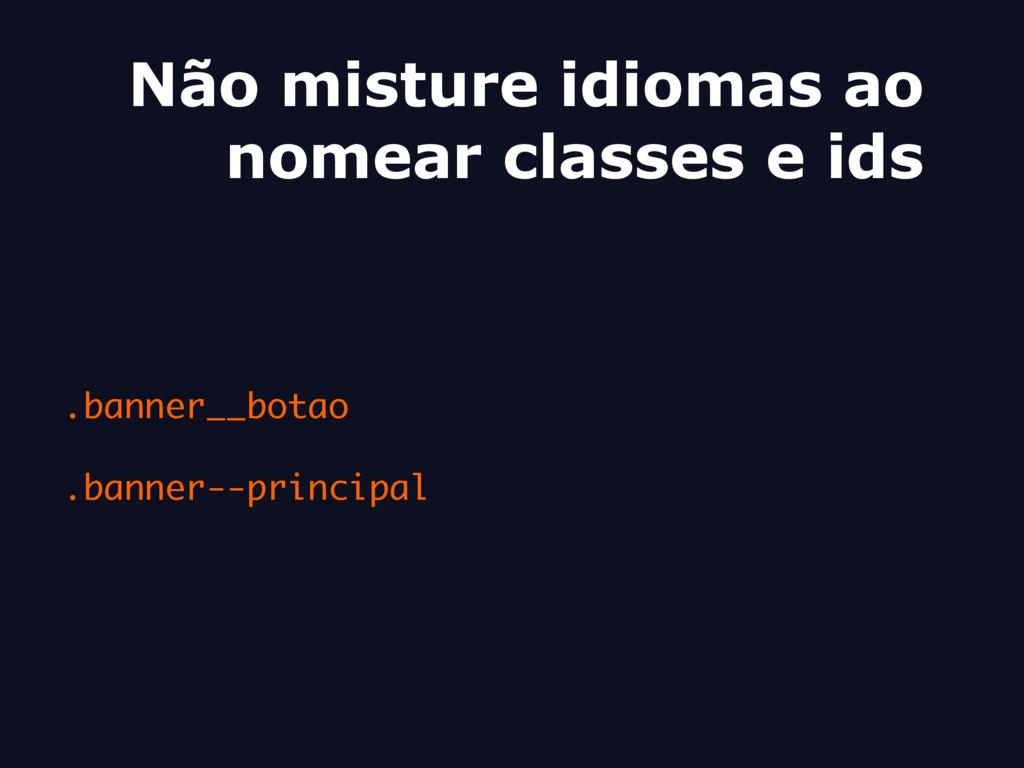 Não misture idiomas ao nomear classes e ids .ba...