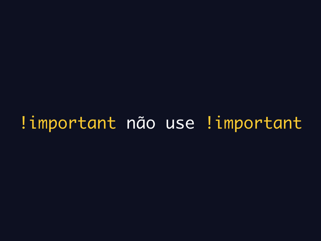 !important não use !important