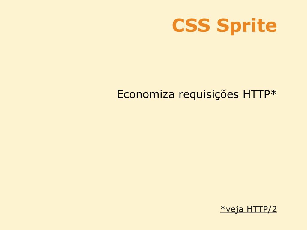 CSS Sprite Economiza requisições HTTP* *veja HT...