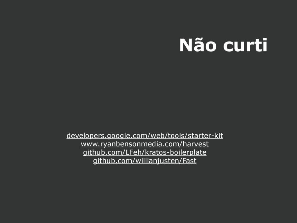 Não curti developers.google.com/web/tools/start...