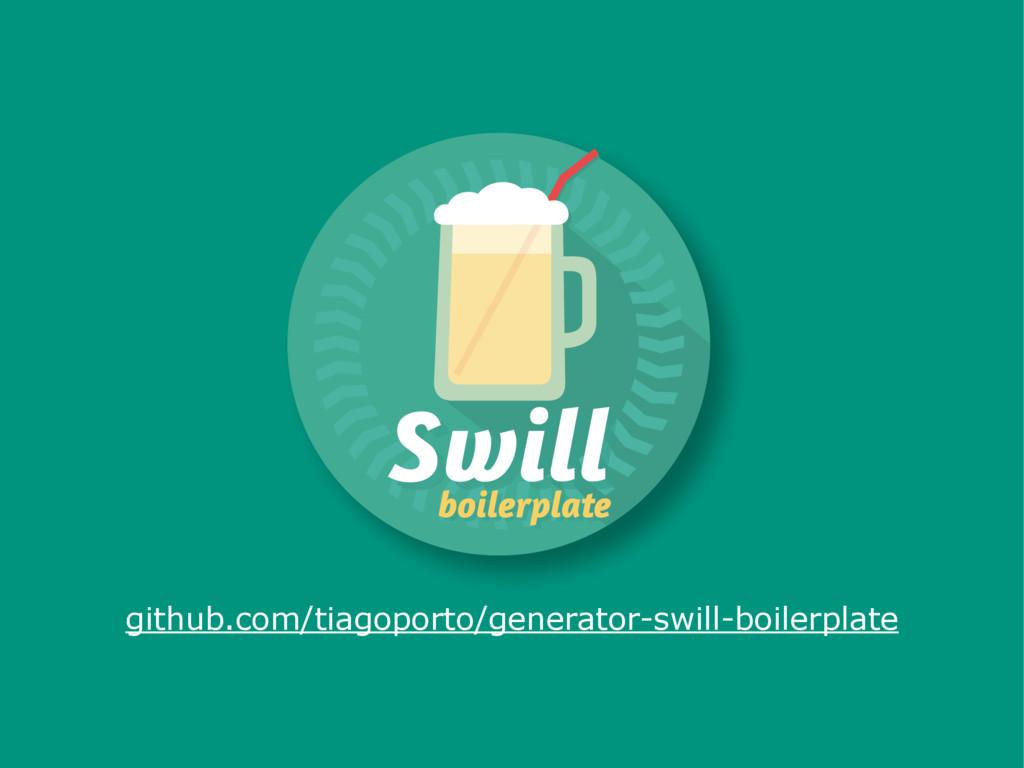 github.com/tiagoporto/generator-swill-boilerpla...
