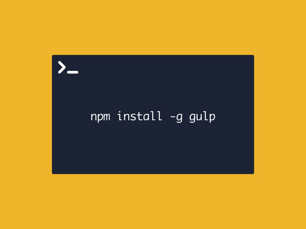 npm install -g gulp