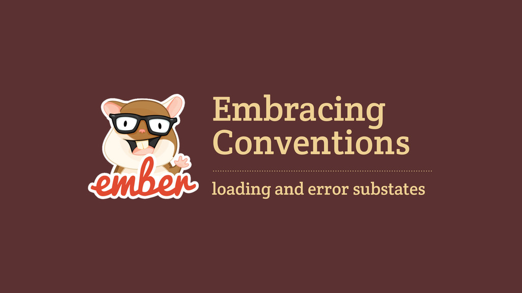 Embracing loading and error substates Conventio...