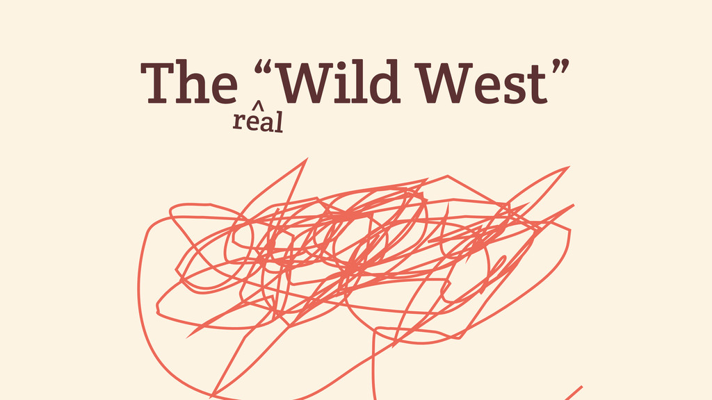"The ""Wild West"" real ^"