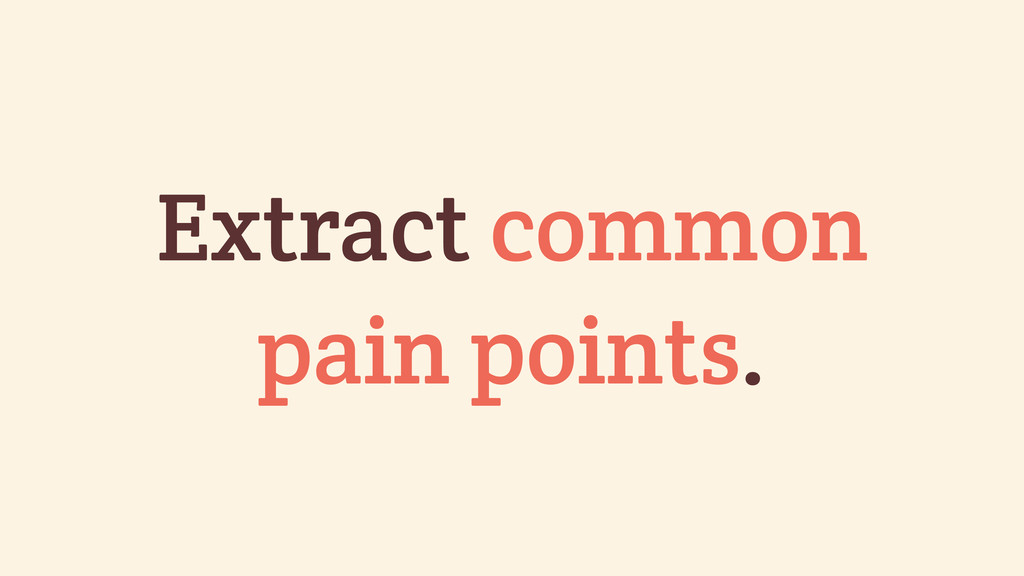 Extract common pain points.