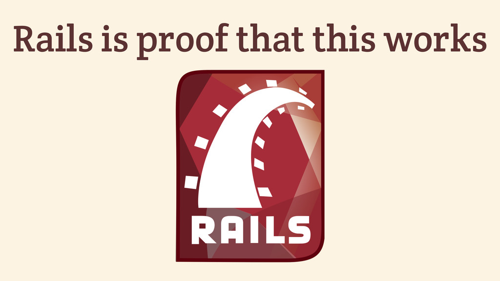 Rails is proof that this works
