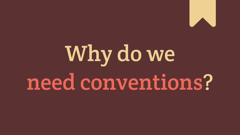 Why do we need conventions? #