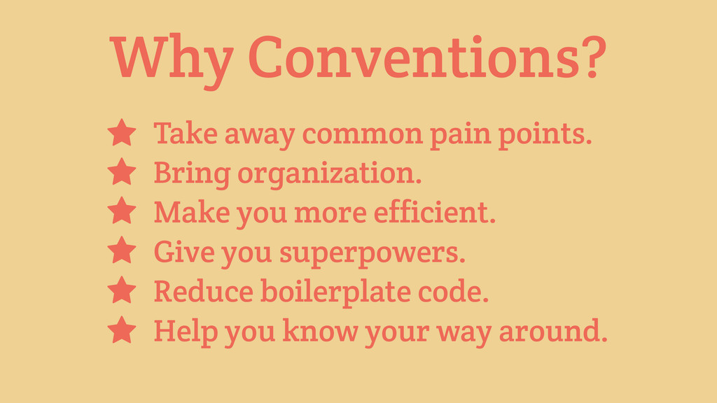 Why Conventions? Take away common pain points. ...
