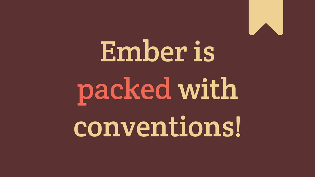 Ember is packed with conventions! #