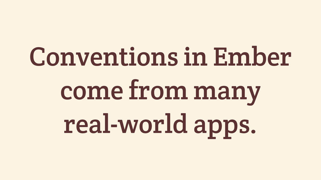 Conventions in Ember come from many real-world ...