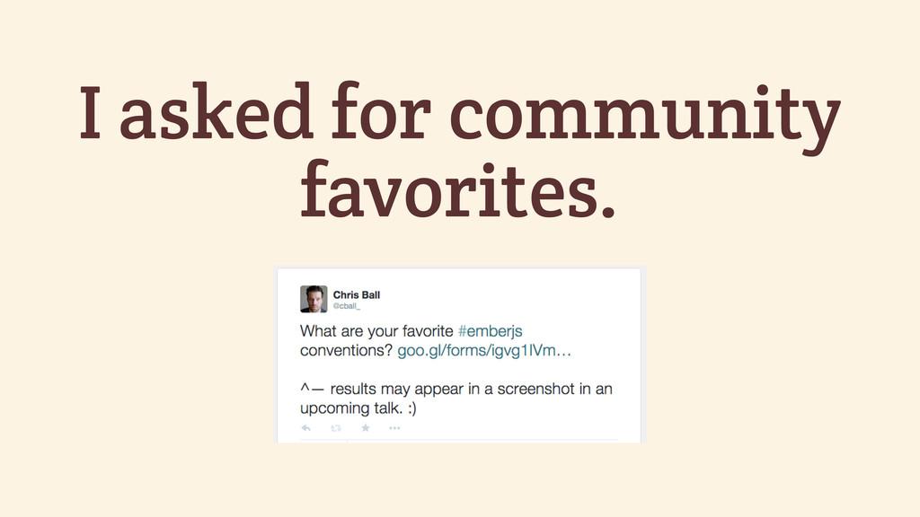 I asked for community favorites.