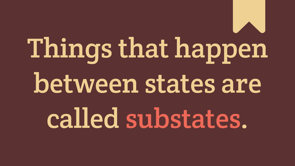 # Things that happen between states are called ...