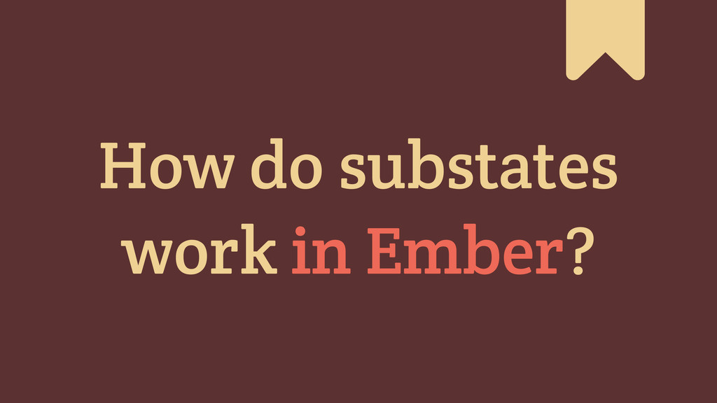 # How do substates work in Ember?