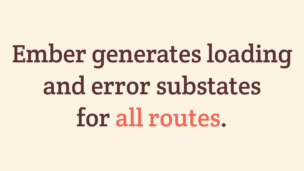 Ember generates loading and error substates for...