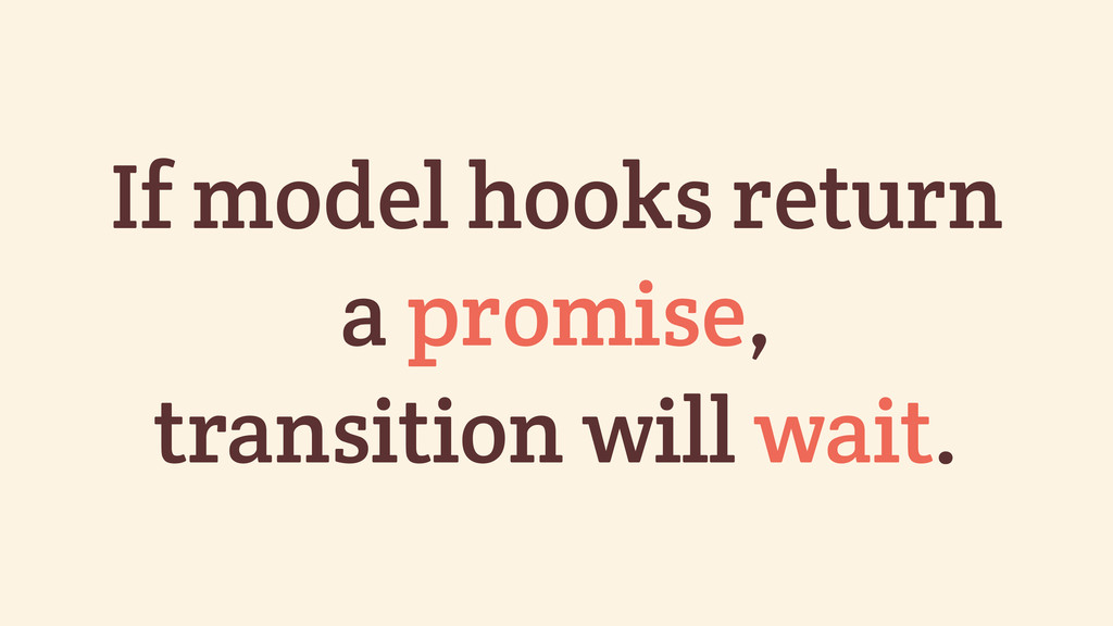 If model hooks return a promise, transition wil...