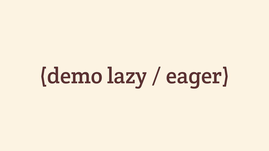 (demo lazy / eager)