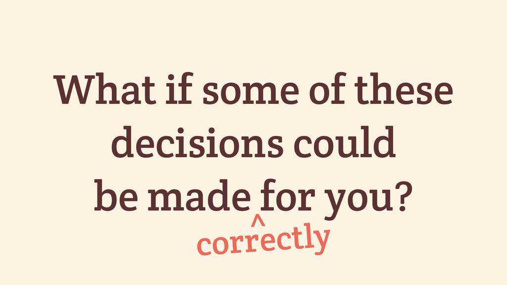 What if some of these decisions could be made f...