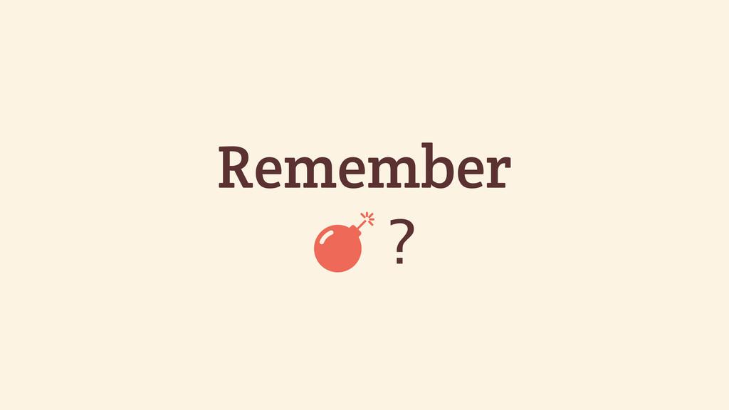 Remember ) ?