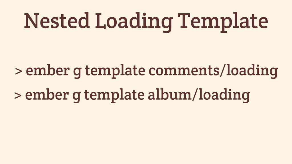 > ember g template comments/loading Nested Load...