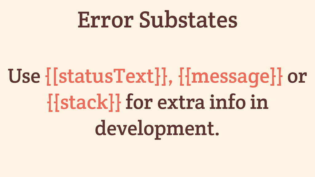 Use {[statusText}}, {{message}} or {{stack}} fo...