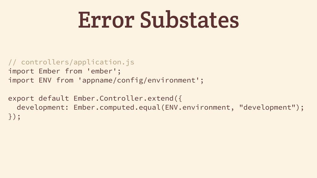 Error Substates // controllers/application.js i...