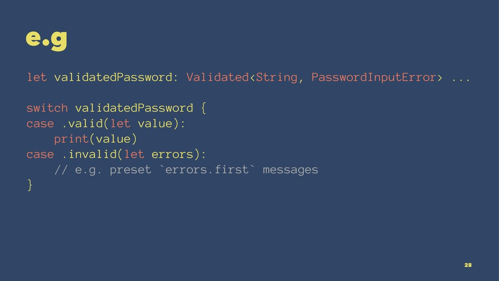 e.g let validatedPassword: Validated<String, Pa...