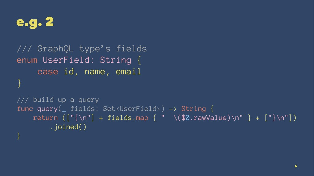 e.g. 2 /// GraphQL type's fields enum UserField...