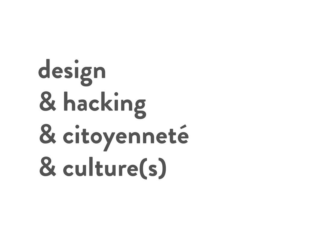 design & hacking & citoyenneté & culture(s)