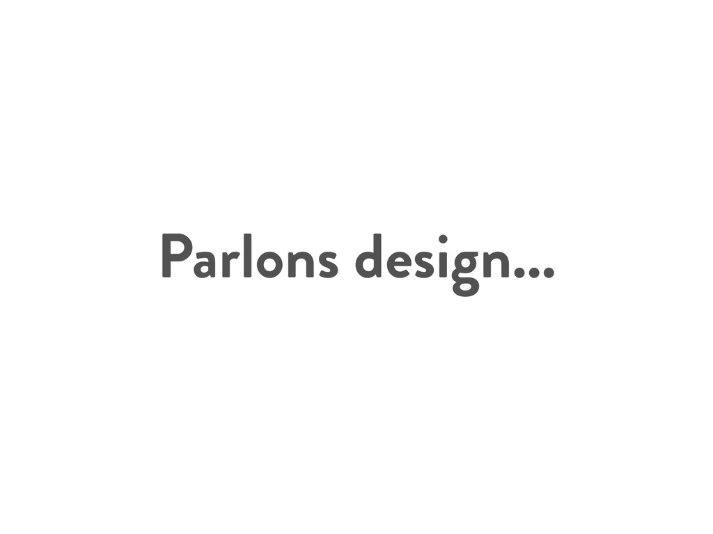 Parlons design...